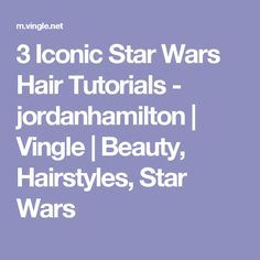 3 Iconic Star Wars Hair Tutorials - jordanhamilton | Vingle | Beauty, Hairstyles, Star Wars
