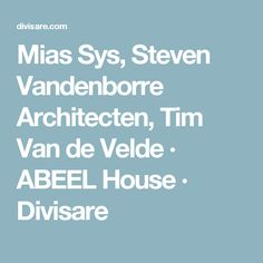 Mias Sys, Steven Vandenborre Architecten, Tim Van de Velde · ABEEL House · Divisare