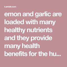 emon and garlic are loaded with many healthy nutrients and they provide many health benefits for the human body. So, one way in which this powerful