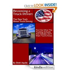 Becoming A Truck Driver: The Raw Truth About Truck Driving: Thinking Of Becoming a Truck Driver? You MUST Read This Book First.