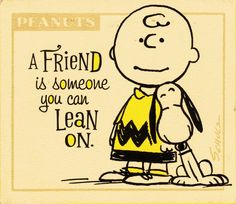 I dearly love my friends ... and Charlie Brown and Snoopy