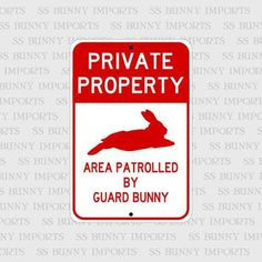 Private Property, Area Patrolled by Guard Bunny; novelty rabbit sign, aluminum, x glossy red on white - store saving money Rabbit Cages, House Rabbit, Bunny Cages, Funny Bunnies, Cute Bunny, Bunny Meme, Big Bunny, Private Property Signs, Vinyl Art
