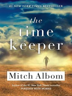 The Time Keeper by Mitch Albom ~The inventor of the world's first clock is punished for trying to measure God's greatest gift. He is banished to a cave for centuries and forced to listen to the voices of all who come after him seeking more days, more years. Finally he is granted freedom, along with a magical hourglass and a mission: a chance to redeem himself by teaching two earthly people the true meaning of time.