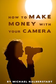 How To Make Money with your Camera:    1 publish a book on how to make money with your camera and sell it    2 don't buy a camera, steal one, then sell it    3 take photos of somebody doing something they shouldn't and then bribe them    4 sell your camera f make money