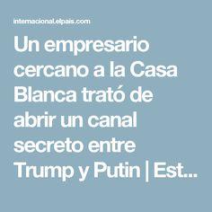 Un empresario cercano a la Casa Blanca trató de abrir un canal secreto entre Trump y Putin | Estados Unidos | EL PAÍS