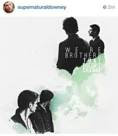we're brothers and no matter what happens that doesn't change. Sam And Dean Winchester, Sam Dean, Winchester Brothers, No Matter What Happens, Horror Show, Just Love, Love Story, Supernatural, All About Time