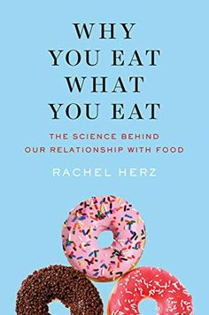 Why You Eat What You Eat: The Science Behind Our Relationship with Food by Rachel Herz PhD on Apple Books Food Set Up, Love Food, Food Science, Science Books, Good Books, Books To Read, My Books, Le Colonel Chabert, Diet Books
