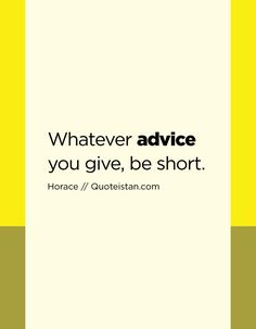 Whatever advice you give, be short. Quote from quoteistan Advice Quotes, Life Quotes, Note To Self, News Games, Motivation Inspiration, Quote Of The Day, Mindfulness, Inspirational Quotes, How To Plan