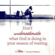Don't underestimate what God is doing in your season of waiting