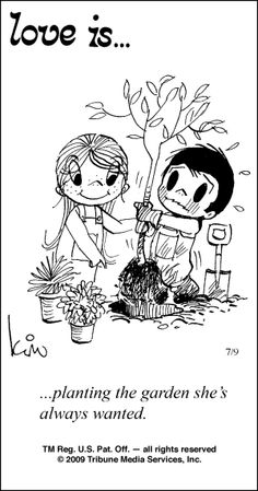 love is... planting the garden she's always wanted.