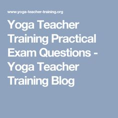 Yoga Teacher Training Practical Exam Questions - Yoga Teacher Training Blog