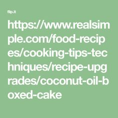 https://www.realsimple.com/food-recipes/cooking-tips-techniques/recipe-upgrades/coconut-oil-boxed-cake