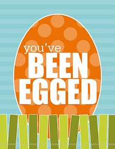 """You've Been Egged! Fun activity to do with the neighbors/community. Take your eggs and fill with the jelly beans. Head over to a neighbors house and scatter them all over their yard. Take your """"You've Been Egged"""" sign and tape it to their front door. Now for the fun part…ring that doorbell and run like crazy! Oh and don't forget to include extra copies, so they can easily pass the fun on to the next neighbor!"""