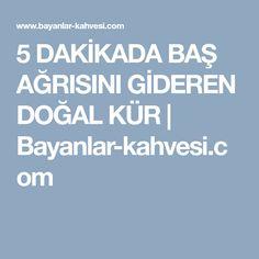 5 DAKİKADA BAŞ AĞRISINI GİDEREN DOĞAL KÜR | Bayanlar-kahvesi.com