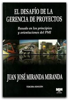 El desafío de la gerencia de proyectos–Juan José Miranda Miranda-MM editores   http://www.librosyeditores.com/tiendalemoine/administracion/143-el-desafio-de-la-gerencia-de-proyectos-basados-en-los-principios-y-orientaciones-del-pmi.html  Editores y distribuidores