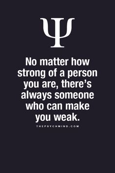 No matter how strong of a person you are...