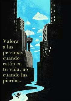 Valora a las personas cuando aún están en tu vida.