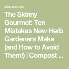 The Skinny Gourmet: Ten Mistakes New Herb Gardeners Make (and How to Avoid Them!)   Compost Rules.
