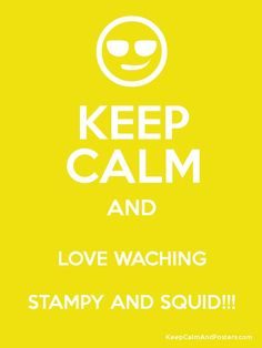 KEEP CALM AND LOVE WACHING STAMPY AND SQUID!!!