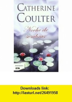 Noche de sombras (Spanish Edition) (Zeta Romantica) (9788498725001) Catherine Coulter , ISBN-10: 8498725003  , ISBN-13: 978-8498725001 ,  , tutorials , pdf , ebook , torrent , downloads , rapidshare , filesonic , hotfile , megaupload , fileserve