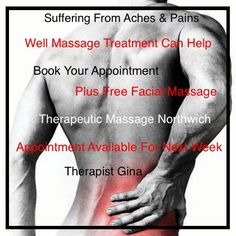 Appointments Available This Week. Massage Therapist You Suffering Aches & Pains Massage Treatment Will Help!   Fully Qualified Massage Therapist.  Fully Insured Therapist.  Qualified Indian Head Massage.   Qualified Naturopathy.   Qualified Improve Your Memory.  (FREE FACIAL MASSAGE WITH EVERY TREATMENT BOOKED) Web sites www.therapeuticmassagenorthwich.co.uk Facebook site:  www.facebook.com/ginawalton1971