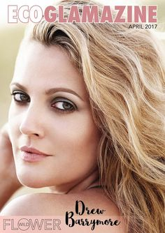 ECO GLAMAZINE April 2017 features actress and Flower Beauty founder Drew Barrymore
