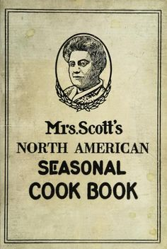 Mrs. Scott's North American Seasonal Cook Book By Anna B. Storck Scott - (1921) - (archive)