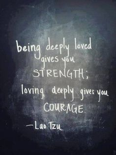 Being Deeply Loved Gives You Strength