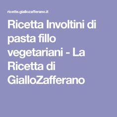 Ricetta Involtini di pasta fillo vegetariani - La Ricetta di GialloZafferano