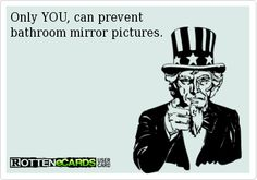 Only YOU, can prevent  bathroom mirror pictures.