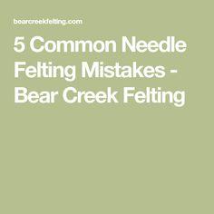 5 Common Needle Felting Mistakes - Bear Creek Felting