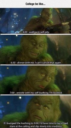 Funny pictures about I Can Relate With This College Schedule. Oh, and cool pics about I Can Relate With This College Schedule. Also, I Can Relate With This College Schedule photos. Le Grinch 2000, Haha, Self Pity, College Humor, College Life, College Years, School Humor, School Stuff, I Can Relate
