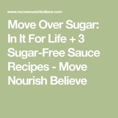 Move Over Sugar: In It For Life + 3 Sugar-Free Sauce Recipes - Move Nourish Believe