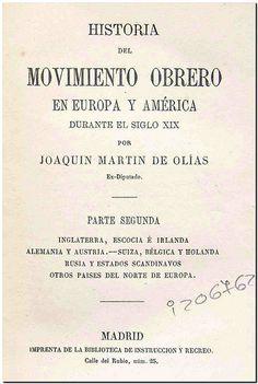 Historia del movimiento obrero en Europa y América durante el siglo XIX / por Joaquín Martín de Olías. - Madrid : Imprenta de la Biblioteca de Instrucción y Recreo, 1874. Tomo II.
