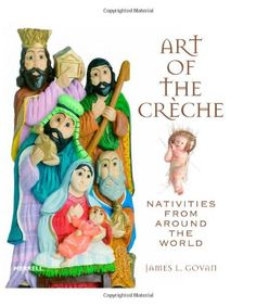 Art of the Creche: Nativities from Around the World by James L. Govan http://www.amazon.com/dp/1858945011/ref=cm_sw_r_pi_dp_PE1Eub1VP1ZK2