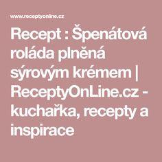 Recept : Špenátová roláda plněná sýrovým krémem | ReceptyOnLine.cz - kuchařka, recepty a inspirace