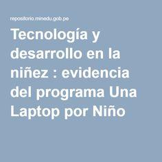 Tecnología y desarrollo en la niñez : evidencia del programa Una Laptop por Niño