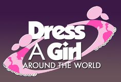 Dress a Girl Around the World - a great organization collecting and distributing dresses to girls in crisis throughout the world. If you can sew a straight seam, you can sew a dress to donate to a little girl--it may be the only new dress she ever owns.
