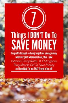 "7 Things I Don't Do to Save Money | I'm pretty focused on being frugal and saving money wherever (and whenever) I can, then I read ""11 Outrageous Things People Did To Save Money"" and I decided I'm not THAT frugal after all! Here's what I don't/wont do to save money. #FrugalLivingTips #SavingMoney - smartmoneysimplelife.com"