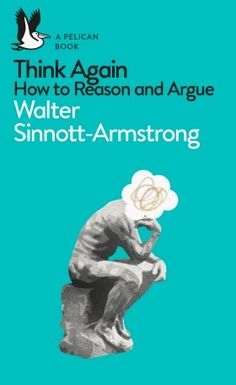 [EBook] Think Again: How to Reason and Argue (Pelican Books) Author Walter Sinnott-Armstrong, Got Books, Books To Read, Gay, Think, Moral, Penguin Books, Latest Books, What To Read, Book Authors