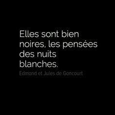 """Edmond et Jules de Goncourt. One of my favorite quotes. Meaning """"they are very black, the thoughts of white (sleepless) nights. The Words, Cool Words, French Words, French Quotes, Words Quotes, Me Quotes, Sayings, Sleepless Nights, Sleepless Night Quotes"""