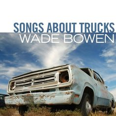 Watch: Wade Bowen - Songs About Trucks - Official Video