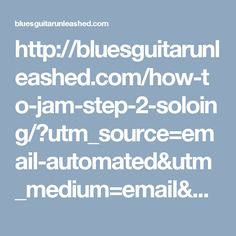 http://bluesguitarunleashed.com/how-to-jam-step-2-soloing/?utm_source=email-automated&utm_medium=email&utm_campaign=BGUp-for-99-5b-fs-5-day-cho-12-2016&utm_content=day-3_Roadmap-this-is-my-favorite-part&utm_term=prospects