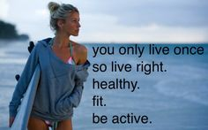 Inspiration to work out and live healthfully