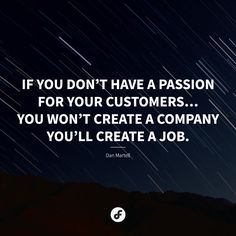 If you don't have a passion for your customers… you won't create a company - you'll create a job - Dan Martell #quote #quoteoftheday