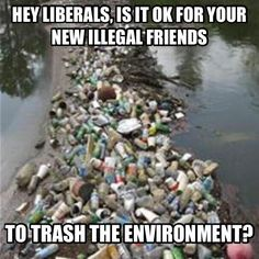 Illegals literally trashing our country. Creates quite a quandary for Libs. Environment or Immigrants? #tcot pic.twitter.com/zig9NbKSeo