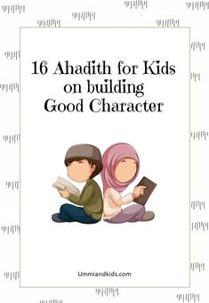 Free Printable ebook with illustrations of 16 short hadith for Kids that focuses on building good character