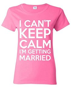 I can't Keep Calm I'm getting Married Women T Shirt Bachelor Party Shirts Small Azalea Pink Shop4Ever http://www.amazon.com/dp/B00MAX30AW/ref=cm_sw_r_pi_dp_ZdDUub1ZMYFM5