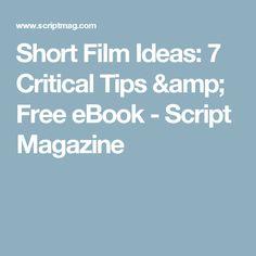 Short Film Ideas: 7 Critical Tips & Free eBook - Script Magazine