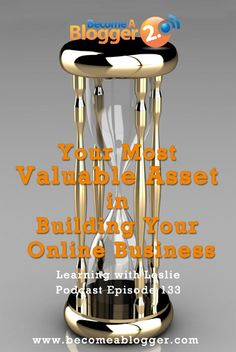 133 Your Most Valuable Asset in Building Your Online Business | Become A Blogger